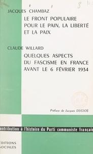 Jacques Chambaz et Claude Willard - Le Front populaire pour le pain, la liberté et la paix - Suivi de Quelques aspects du fascisme en France le 6 février 1934.