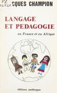 Jacques Champion et Marina Grand - Langage et pédagogie - En France et en Afrique.