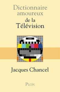 Jacques Chancel - Dictionnaire amoureux de la télévision.
