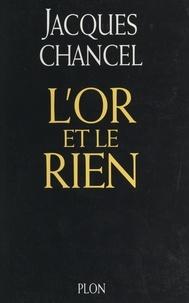 Jacques Chancel - L'or et le rien.