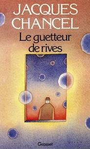 Jacques Chancel - Le guetteur de rives.