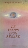Jacques Chancel - Le temps d'un regard.