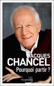 Jacques Chancel - Pourquoi partir ? - Journal 2011-2014.