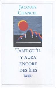 Jacques Chancel - Tant qu'il y aura encore des îles.