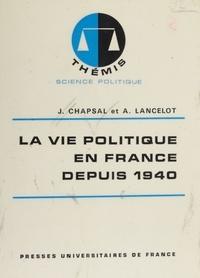 Jacques Chapsal et Alain Lancelot - La Vie politique en France depuis 1940.