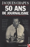 Jacques Chapus - Cinquante ans de journalisme.