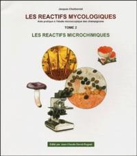 Jacques Charbonnel - Les réactifs mycologiques - Tome 2, Les réactifs microchimiques.
