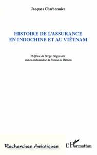 Jacques Charbonnier - Histoire de l'assurance en Indochine et au Viêtnam.