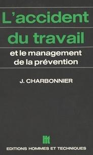 Jacques Charbonnier - L'accident du travail et le management de la prévention.