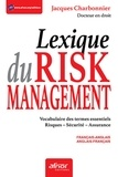 Jacques Charbonnier - Lexique du risk management français-anglais et anglais-français - Vocabulaire des termes essentiels Risques - Sécurité - Assurance.