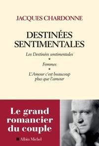 Jacques Chardonne - Destinées sentimentales - Les destinées sentimentales - Femmes - L'amour c'est plus que l'amour.