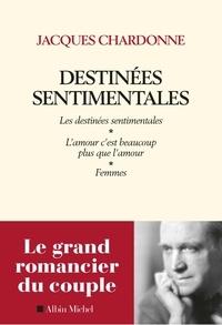 Jacques Chardonne - Destinées sentimentales - Les destinées sentimentales ; Femmes ; L'amour c'est plus que l'amour.