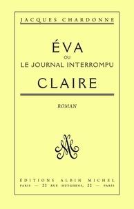 Jacques Chardonne et Jacques Chardonne - Eva-Claire ou le journal interrompu - Oeuvres complètes tome 3.