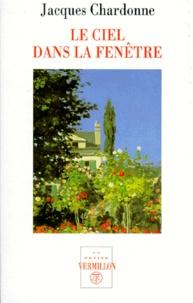 Jacques Chardonne - Le ciel dans la fenêtre.