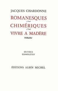 Jacques Chardonne et Jacques Chardonne - Romanesques - Chimériques - Vivre à Madère - Oeuvres complètes tome 5.
