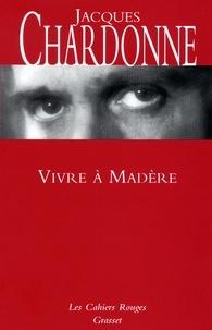 Jacques Chardonne - Vivre à Madère.