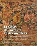 Jacques Charles-Gaffiot - La Cour de Lorraine en ses meubles (1698-1766) - Découvertes inédites.