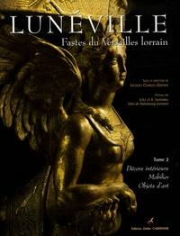 Jacques Charles-Gaffiot - Lunéville, Fastes du Versailles lorrain - Tome 2, Décors intérieurs, mobilier, objets d'art.