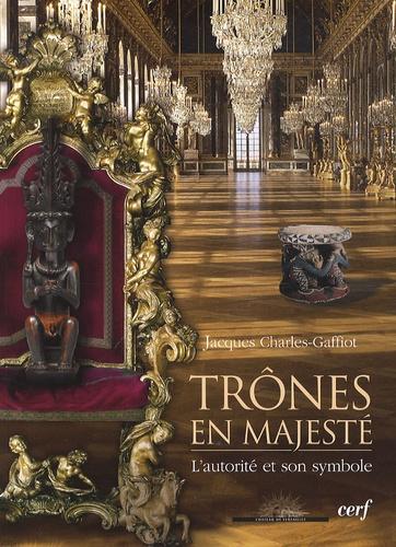 Jacques Charles-Gaffiot - Trônes en Majesté - L'Autorité et son symbole.