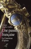 Jacques Charles-Gaffiot - Une passion française - La Couronne d'épines.