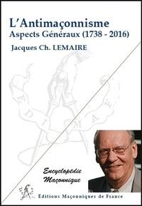Jacques-Charles Lemaire - L'antimaçonnisme - Aspects généraux (1738-2016).