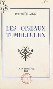 Jacques Charles - Les oiseaux tumultueux.
