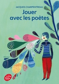 Jacques Charpentreau - Jouer avec les poètes - 200 poèmes-jeux inédits de 65 poètes contemporains.