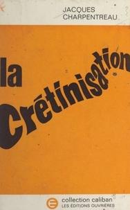 Jacques Charpentreau - La crétinisation.