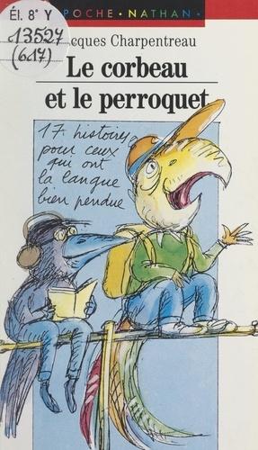 Le corbeau et le perroquet. Ou 17 monologues pour ceux qui ont la langue bien pendue