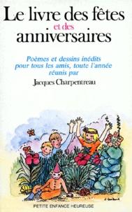 Jacques Charpentreau et  Collectif - Le Livre des fêtes et des anniversaires - Poèmes et dessins inédits pour tous tes amis, toute l'année.