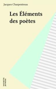 Jacques Charpentreau - Les Éléments des poètes - L'air, la terre, l'eau, le feu, poèmes inédits.