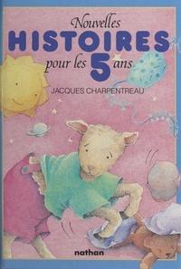 Jacques Charpentreau et Bernadette Pons - Nouvelles histoires pour les enfants de 5 ans.