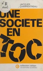 Jacques Charpentreau - Une société en toc.