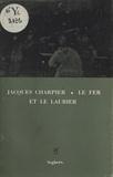 Jacques Charpier - Le fer et le laurier.