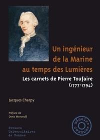 Jacques Charpy - Un ingénieur de la Marine au temps de Lumières - Les carnets de Pierre Toufaire (1777-1794).