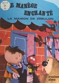 Jacques Charrière et Serge Danot - La maison de Zébulon.