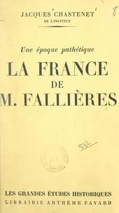 Jacques Chastenet - La France de M. Fallières - Une époque pathétique.