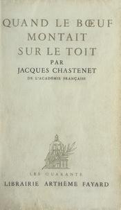 Jacques Chastenet - Quand le bœuf montait sur le toit.