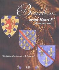 Jacques Chateau - Les Bourbons avant Henri IV.