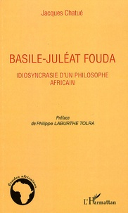 Jacques Chatué - Basile-Juléat Fouda - Idiosyncrasie d'un philosophe africain.