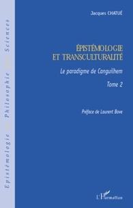 Jacques Chatué - Epistémologie et transculturalité - Tome 2 Le paradigme de Canguilhem.