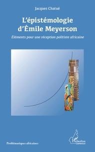 Jacques Chatué - L'épistémologie d'Emile Meyerson : éléments pour une réception politiste africaine.