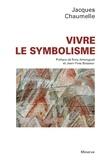 Jacques Chaumelle - Vivre le symbolisme.