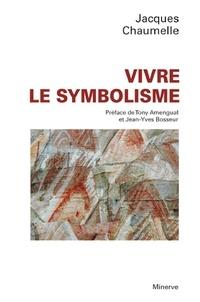 Vivre le symbolisme - Jacques Chaumelle |