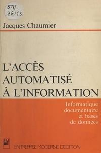 Jacques Chaumier - L'accès automatisé à l'information : informatique documentaire et bases de données.