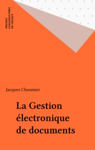 Jacques Chaumier - La gestion électronique de documents.