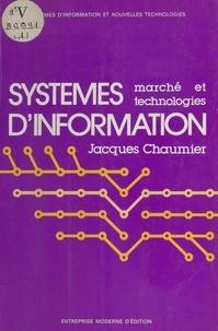 Jacques Chaumier - Systèmes d'information : marché et technologies.