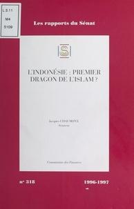 Jacques Chaumont - L'Indonésie : Premier dragon de l'Islam ?.