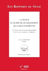 Jacques Chaumont - La France et le défi de l'élargissement de l'Union européenne. - Une évaluation de l'outil diplomatique dans six pays candidats à l'adhésion.