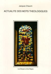 Jacques Chauvin - Actualité des mots théologiques.